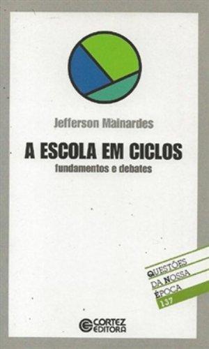 Escola em ciclos, A - fundamentos e debates, livro de MAINARDES, JEFFERSON