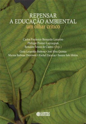 Repensar a educação ambiental - um olhar crítico, livro de Philippe Pomier Layrargues, Ronaldo Souza de Castro e CCarlos Frederico B. Loureiro