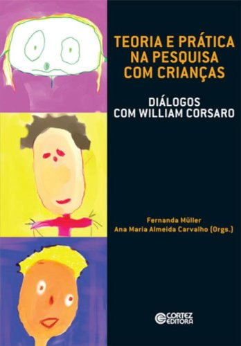 Teoria e prática na pesquisa com crianças - diálogos com William Corsaro, livro de MULLER, FERNANDA ; CARVALHO, ANA MARIA ALMEIDA