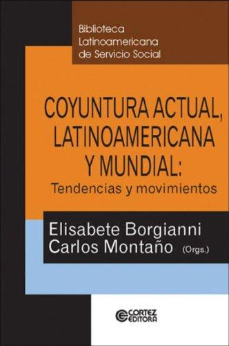 Coyuntura actual, latinoamericana y mundial - tendencias y movimientos, livro de Carlos Montaño e Elisabete borgianni
