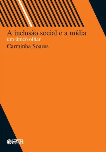 Inclusão social e a mídia, A - um único olhar, livro de Carminha Soares