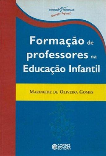 FORMACAO DE PROFESSORES NA EDUCACAO INFANTIL, livro de GOMES, MARINEIDE DE OLIVEIRA