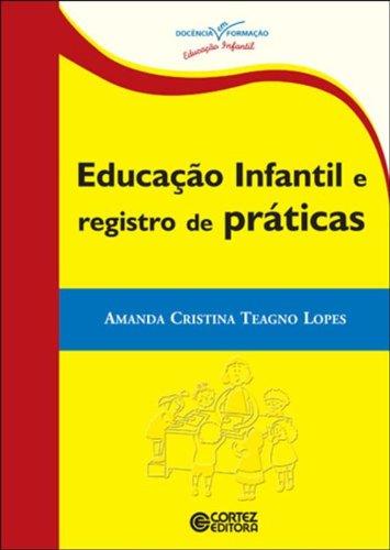 Educação infantil e registro de práticas, livro de LOPES, AMANDA CRISTINA TEAGNO