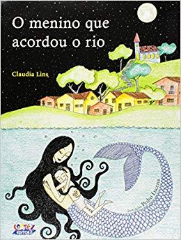 O menino que acordou o rio, livro de Claudia Lins, Pedro Lucena [ilustrações]