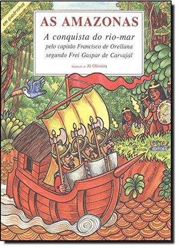 Amazonas, As-a conquista do rio-mar pelo capitão Francisco Orellana segundo Frei Gaspar de Carvajal, livro de Jô Oliveira e Jô Oliveira