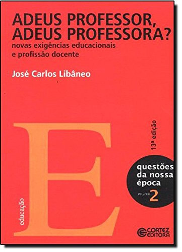 Adeus professor, adeus professora? - novas exigências educacionais e profissão docente, livro de José Carlos Libâneo