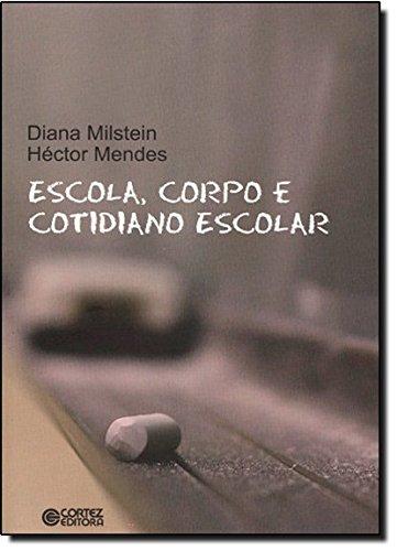 Escola, corpo e cotidiano escolar, livro de Diana Milstein