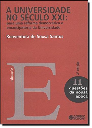 Universidade no século XXI, A - para uma reforma democrática e emancipatória da Universidade, livro de Boaventura de Sousa Santos