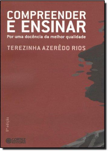 Compreender e ensinar - por uma docência da melhor qualidade, livro de Terezinha Azerêdo Rios
