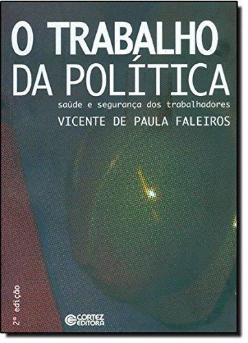 Trabalho da política, O - saúde e segurança dos trabalhadores, livro de Vicente de Paula Faleiros