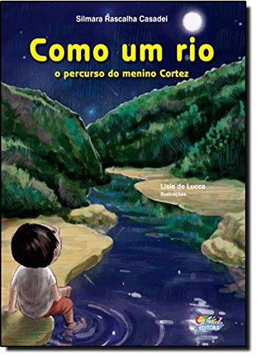 Como um rio - o percurso do menino Cortez, livro de Silmara Rascalha Casadei