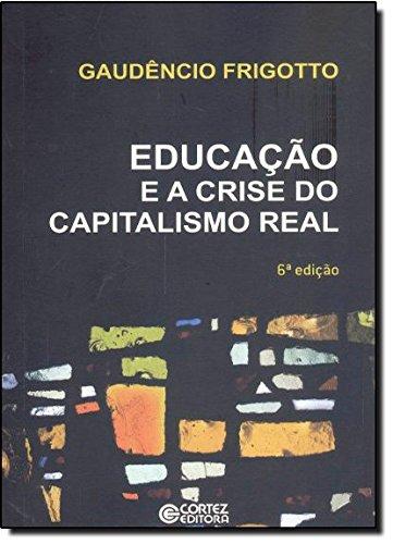 Educação e a crise do capitalismo real, livro de Gaudêncio Frigotto