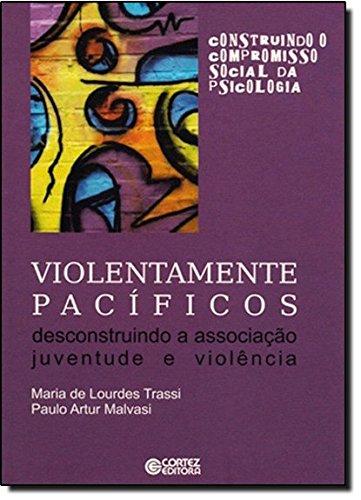 Violentamente pacíficos - desconstruindo a associação juventude e violência, livro de Maria de Lourdes Trassi e Paulo Artur Malvasi