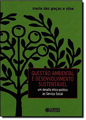 Questão ambiental e desenvolvimento sustentável - um desafio ético-político ao Serviço Social, livro de SILVA, MARIA DAS GRACAS E