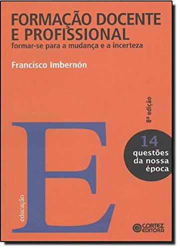 Formação docente e profissional - formar-se para a mudança e a incerteza, livro de Francisco Imbernon Munoz