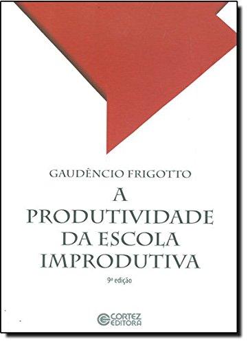 Produtividade da escola improdutiva, A, livro de Gaudêncio Frigotto