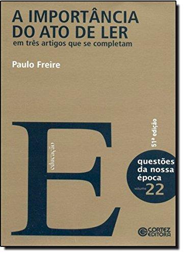 Importância do ato de ler, A - em três artigos que se completam, livro de Paulo Freire