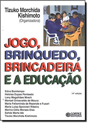 Jogo, brinquedo, brincadeira e a educação, livro de KISHIMOTO, TIZUKO MORCHIDA