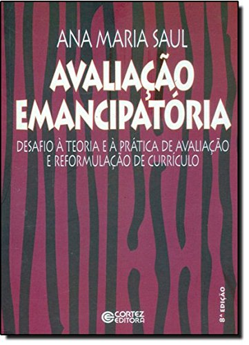 Avaliação emancipatória - desafios a teoria e a prática de avaliação e reformulação de currículo, livro de SAUL, ANA MARIA