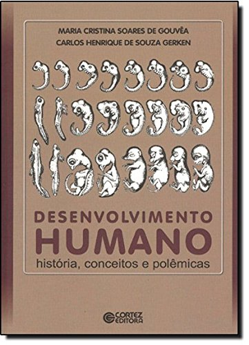 Desenvolvimento humano - história, conceitos e polêmicas, livro de GERKEN, HENRIQUE DE SOUZA ; GOUVEA, MARIA CRISTINA SOARES DE