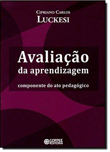 Avaliação da aprendizagem - componente do ato pedagógico, livro de LUCKESI, CIPRIANO CARLOS