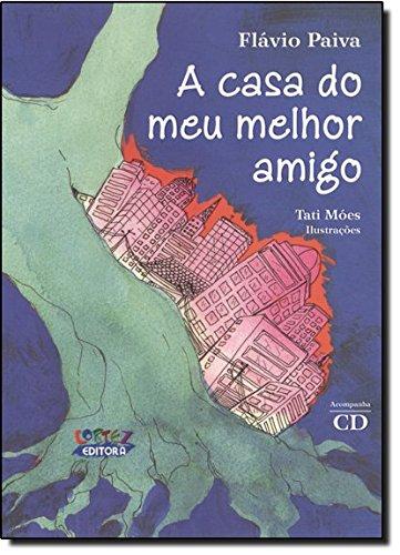 Casa do meu melhor amigo, A (acompanha CD), livro de Flávio Paiva