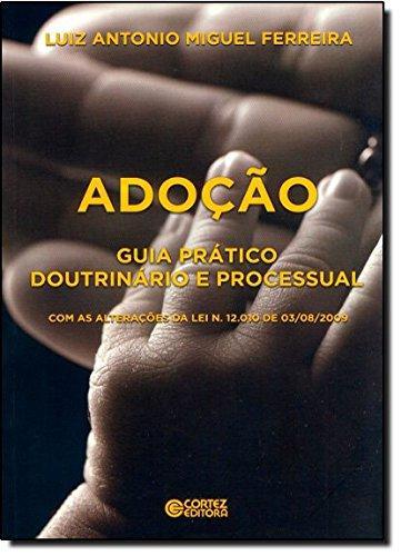 Adoção - guia prático doutrinário e processual, livro de Luiz Antonio Miguel Ferreira