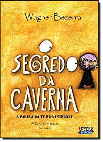 Segredo da caverna, O - a fábula da TV e da internet, livro de Silvana de Menezes