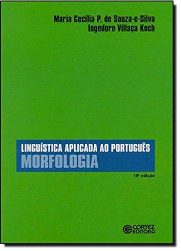 Linguística aplicada ao português - morfologia, livro de Ingedore Villaça Koch e Maria Cecília P.de Souza-e-Silva