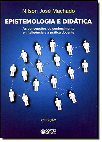 Epistemologia e didática - as concepções de conhecimento e inteligência e a prática docente, livro de Nílson José Machado