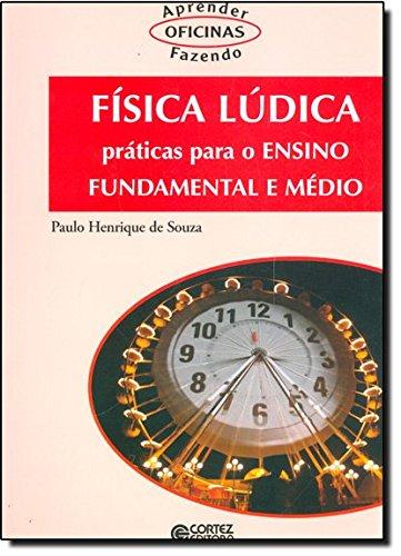 Física lúdica - práticas para o ensino fundamental e médio, livro de Paulo Henrique de Souza