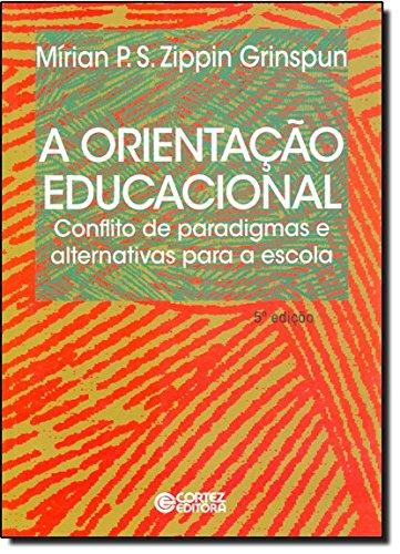Orientação educacional, A - conflito de paradigmas e alternativas para a escola, livro de Mírian Paura S. Zippin Grinspun