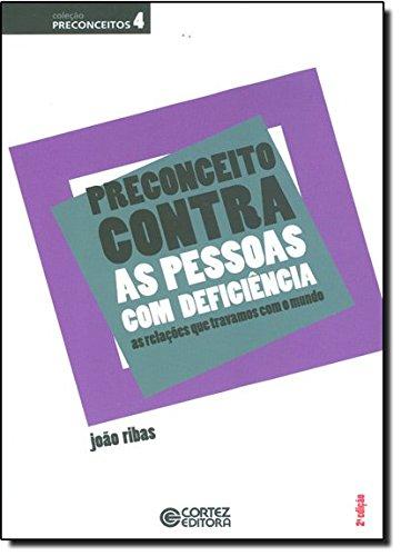 Preconceito contra as pessoas com deficiência - as relações que travamos com o mundo, livro de RIBAS, JOAO