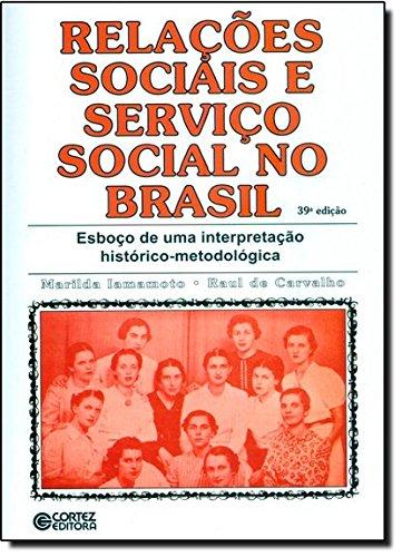 Relações sociais e serviço social no Brasil - esboço de uma interpretação histórico-metodológica, livro de Raul de Carvalho, Marilda Villela Iamamoto