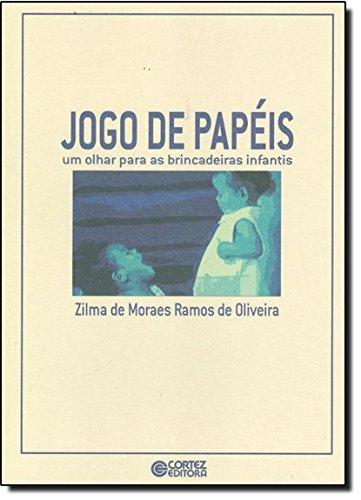 Jogo de papéis - um olhar para as brincadeiras infantis, livro de Zilma de Moraes Ramos de Oliveira