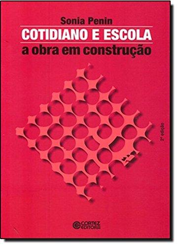 Cotidiano e escola - a obra em construção, livro de Sonia Penin