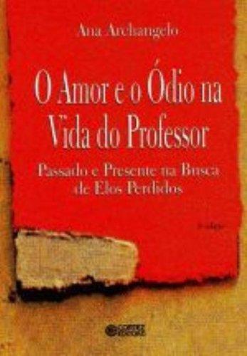 Amor e o ódio na vida do professor, O - passado e presente na busca de elos perdidos, livro de Ana Archangelo