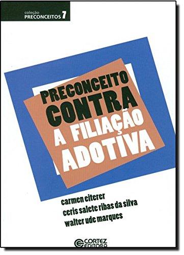 Preconceito contra a filiação adotiva, livro de SILVA, CERIS SALETE RIBAS DA ; MARQUES, WALTER UDE ; EITERER, CARMEN