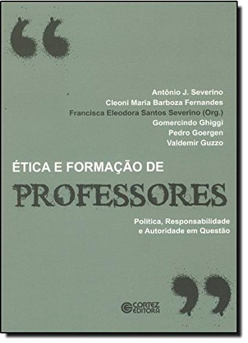 Ética e formação de professores - política, responsabilidade e autoridade em questão, livro de , VARIOS AUTORES