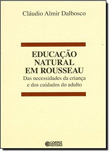 Educação natural em Rousseau - das necessidades da criança e dos cuidados do adulto, livro de Claudio Almir Dalbosco
