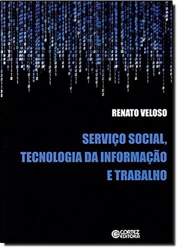 Serviço Social, tecnologia da informação e trabalho, livro de VELOSO, RENATO
