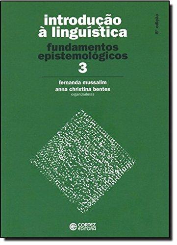 Introdução à Linguística: vol. 3 - fundamentos epistemológicos, livro de Anna Christina Bentes e Fernanda Mussalim