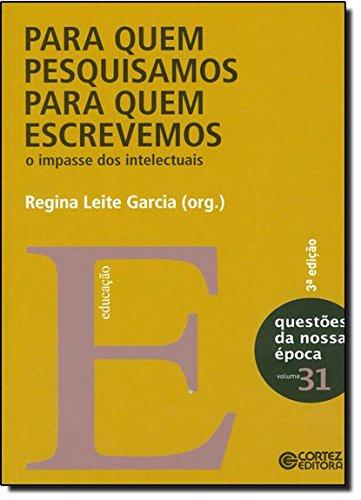 Para quem pesquisamos, para quem escrevemos - o impasse dos intelectuais, livro de Regina Leite Garcia