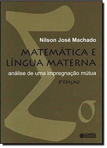 Matemática e língua materna - análise de uma impregnação mútua, livro de Nílson José Machado