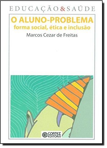 Aluno-problema, O - forma social, ética e inclusão, livro de Marcos Cezar de Freitas