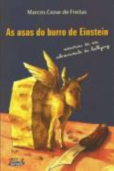 Asas do burro de Einstein, As. Memórias de um sobrevivente do bullying, livro de Marcos Cezar de Freitas
