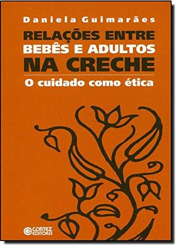 Relações entre bebês e adultos na creche - o cuidado como ética, livro de Daniela Guimarães