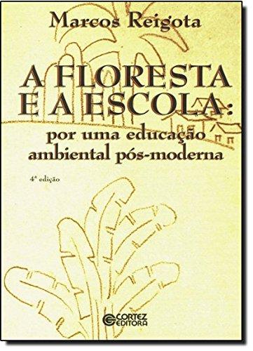 Floresta e a escola, A - por uma educação ambiental pós-moderna, livro de Marcos Reigota