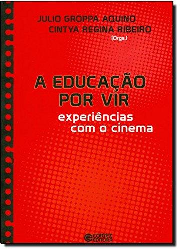 Educação por vir, A - experiências com o cinema, livro de RIBEIRO, CINTYA REGINA ; AQUINO, JULIO GROPPA