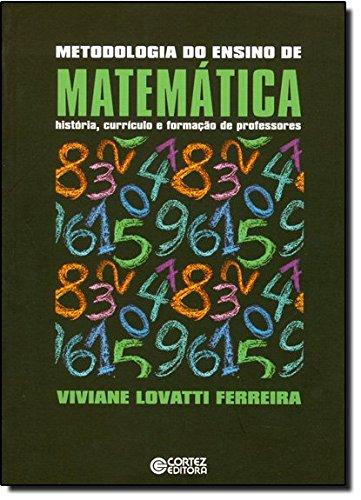 Metodologia do ensino de matemática - história, currículo e formação de professores, livro de FERREIRA, VIVIANE LOVATTI